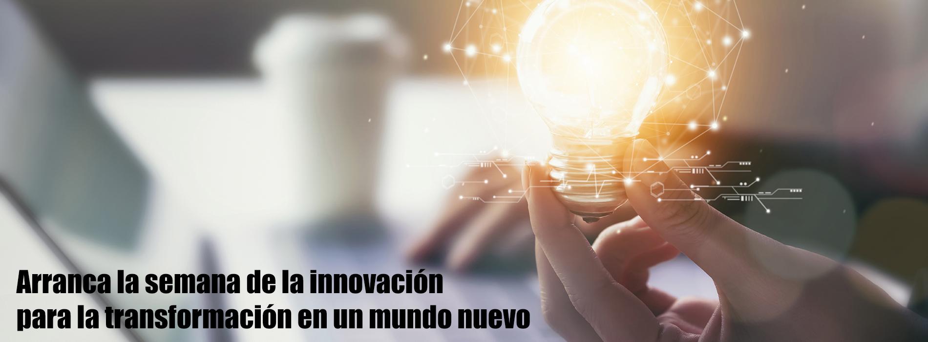 Arranca la Semana de la innovación para la transformación en un mundo nuevo.
